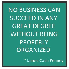 No business can succeed wo being organized